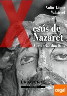 A INVENCIÓN DUN DEUS. XESÚS DE NAZARET. . I. De predicador a Mesías.