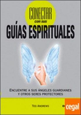 Cómo conectar con sus guías espirituales . Encuentre a sus ángeles guardianes y otros seres protectores