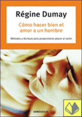 Cómo hacer bien el amor a un hombre por DUMAY,REGINE PDF