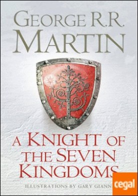 A Knight of the Seven Kingdoms . Being the Adventures of Ser Duncan the Tall, and His Squire, Egg