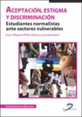 Aceptación, estigma y discriminación. Estudiantes normalistas ante sectores vulnerables