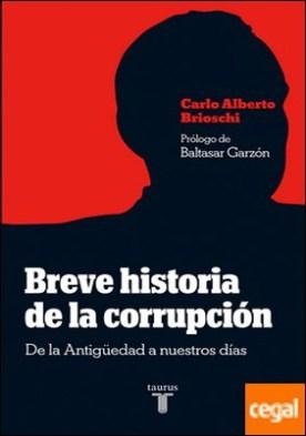 Breve historia de la corrupción . De la Antigüedad a nuestros días