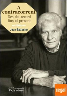 A contracorrent . Des del record fins al present por Ballester Grau, Joan PDF