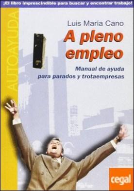 A pleno empleo . MANUAL DE AYUDA PARA PARADOS Y TROTAEMPRESAS por Cano Plá, Luis María PDF