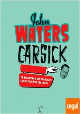 CARSICK - JOHN WATERS . de Baltimore a San Francisco con el pontífice del trash