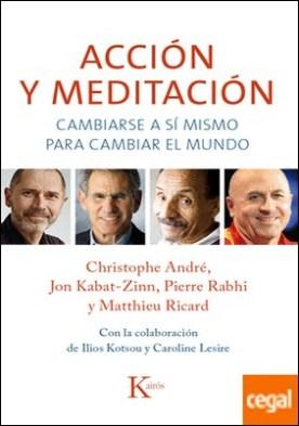 Acción y meditación . Cambiarse a sí mismo para cambiar el mundo por Christophe, André PDF