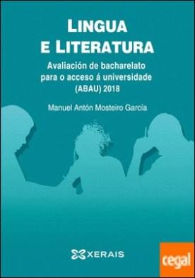 ABAU 2018. Lingua e literatura. Avaliación de bacharelato para o acceso á Universidade por Mosteiro García, Manuel Antón