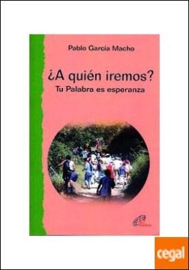 ¿A quién iremos? . Tu Palabra es esperanza por García Macho, Pablo PDF