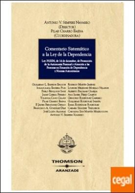 Comentario sistemático a la Ley de la Dependencia - Ley 39/2006, de 14 de diciembre, de Promoción de la Autonomía Personal y Atención a las personas en situación de Dependencia, desarrollo reglamentario y normas autonómicas