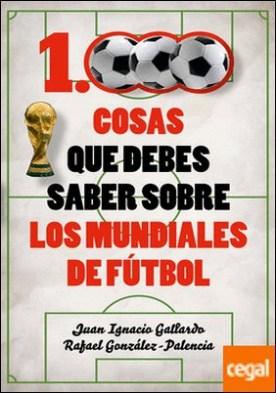 1000 cosas que debes saber sobre los mundiales de fútbol por Gallardo Tomé, Juan Ignacio