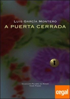 A Puerta cerrada por García Montero, Luís PDF