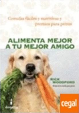 Alimenta mejor a tu mejor amigo: comidas fa�ciles y nutritivas y premios para perros por Woodford, Rick PDF