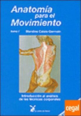 Anatomía para el movimiento: . Introducción al análisis de las técnicas corporales
