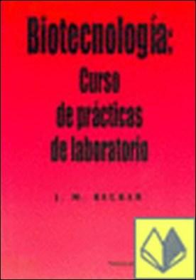 Biotecnología . Curso de prácticas de laboratorio