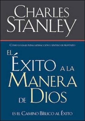 El éxito a la manera de Dios: El camino bíblico a la bendición por Charles Stanley PDF