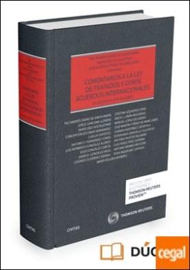 Comentarios a la ley de tratados y otros acuerdos internacionales (Papel + e-book) . (Ley 25/2014, de 27 de noviembre)