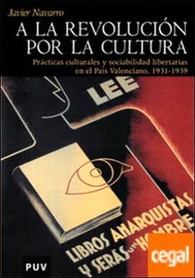 A la revolución por la cultura . Prácticas culturales y sociabilidad libertarias en el País Valenciano, 1931-1939
