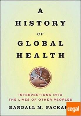 A HISTORY OF GLOBAL HEALTH