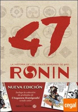 47 Ronin . LA HISTORIA DE LOS LEALES SAMURAÍS DE AKO por Shunsui, Tamenaga