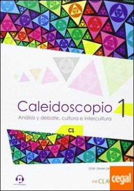 Caleidoscopio 1 - Análisis y debate, cultura e intercultura (C1)