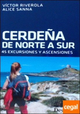 Cerdeña de norte a sur . 45 excursiones y ascensiones