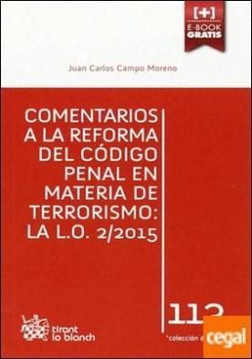 Comentarios a la Reforma del Código Penal en Materia de Terrorismo: la L.O. 2/2015 por Campo Moreno, Juan Carlos