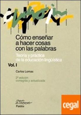 Cómo enseñar a hacer cosas con palabras. Vol. I . Teoría y práctica de la educación lingüística