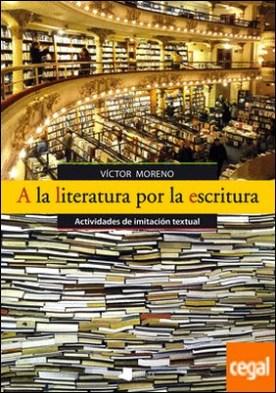 A la literatura por la escritura . Actividades de imitación textual