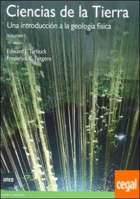 Ciencias de la Tierra: Una introduccion a la geografia fisica, vol. I . Una introducción a la geología física por Tarbuck, Edward J. PDF