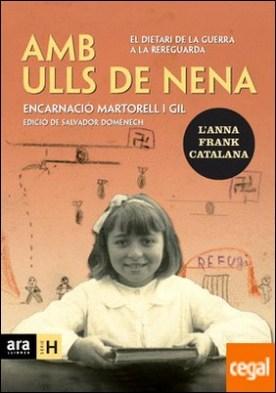 Amb ulls de nena . El dietari de la guerra a la rereguarda por Martorell i Gil, Encarnació PDF