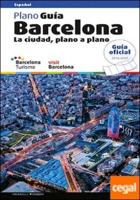 Barcelona . La ciudad, plano a plano. Guía práctica