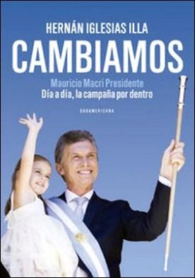 Cambiamos. Mauricio Macri Presidente. Día a día, la campaña por dentro