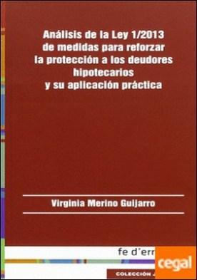 Análisis de la Ley 1/2013 de medidas para reforzar la protección a los deudores hipotecarios y su aplicación práctica . No llevan en distribución.