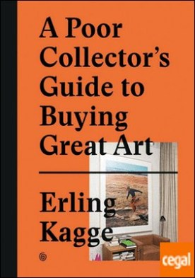 A POOR COLLECTOR�S GUIDE TO BUYING GREAT ART