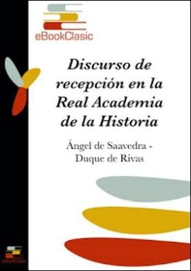 Discurso de recepción en la Real Academia de la Historia (Anotado) por Ángel de Saavedra Duque de Rivas