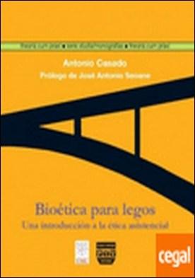 BIOÉTICA PARA LEGOS . UNA INTRODUCCIÓN A LA ÉTICA ASISTENCIAL por Casado da Rocha, Antonio PDF