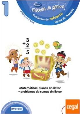 1. Escuela de genios. Cuadernos de refuerzo. Educación Primaria. A partir de 5 años. Matemáticas: Sumas sin llevar. Problemas de sumas sin llevar