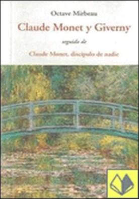 Claude Monet y Giverny Cen . SEGUIDO DE CLAUDE MONET DISCIPUKO DE NADIE por Mirbeau, Octave