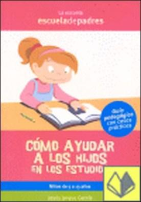 Cómo ayudar a los hijos en los estudios . DE 5 A 13 AÑOS por Jarque García, Jesús PDF