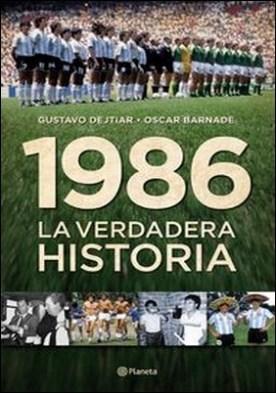 1986. La verdadera historia por Gustavo Dejtiar, Oscar Barnade PDF