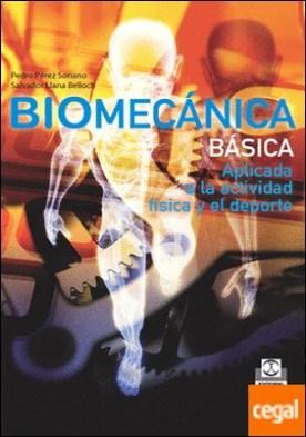 Biomecánica básica . aplicada a la actividad física y el deporte por Pérez Soriano, Pedro PDF