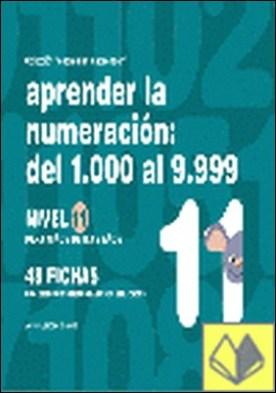 Aprender la numeración, del 1.000 al 9.999, nivel 11, 8 a 9 años . ...DE 8 A 9 AÑOS (CON 48 FICHAS)