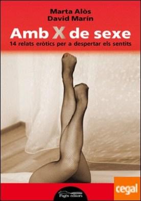Amb X de sexe . 14 relats eròtics per a despertar els sentits por Alòs López, Marta