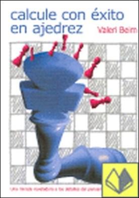 Calcule con éxito en ajedrez . UNA MIRADA REVELADORA A LOS DETALLES DE PENSAMIENTO AJEDRECISTICO por Beim, Valeri