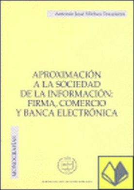 Aproximación a la sociedad de la información: firma, comercio y banca electrónica por Vilches Trassierra, Antonio José PDF