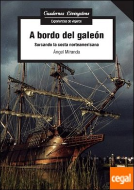 A bordo del galeón . Surcando la costa norteamericana por Miranda Vicente, Ángel
