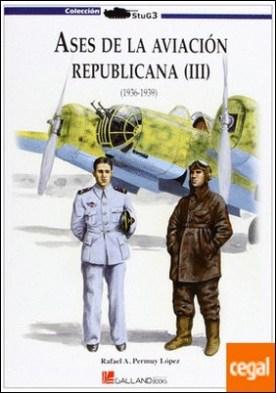 Ases de la aviación republicana III . 1936 1939