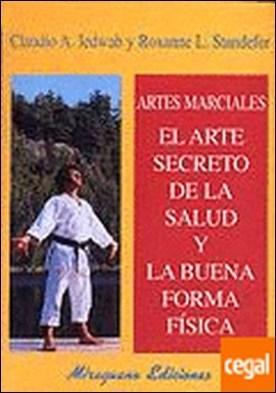 Artes Marciales. El Arte Secreto de la Salud y la Buena Forma Física . Artes marciales