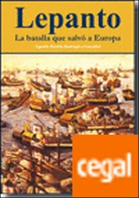 2ºED LEPANTO. LA BATALLA QUE SALVO A EUROPA . La Batalla que Salvó a Europa por RODRIGUEZ GONZALEZ, AGUSTIN RAMON PDF