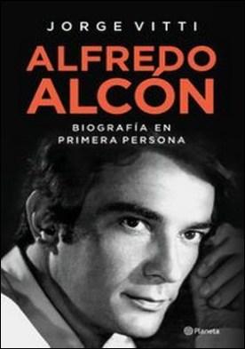 Alfredo Alcón. Una biografía en primera persona por Jorge Vitti PDF